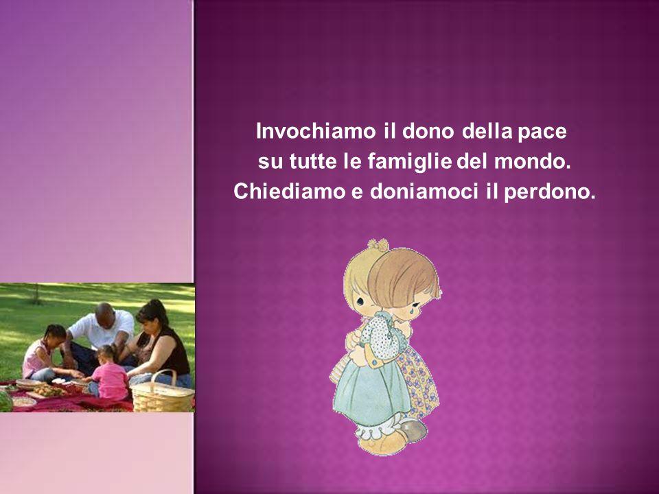 Invochiamo il dono della pace su tutte le famiglie del mondo.