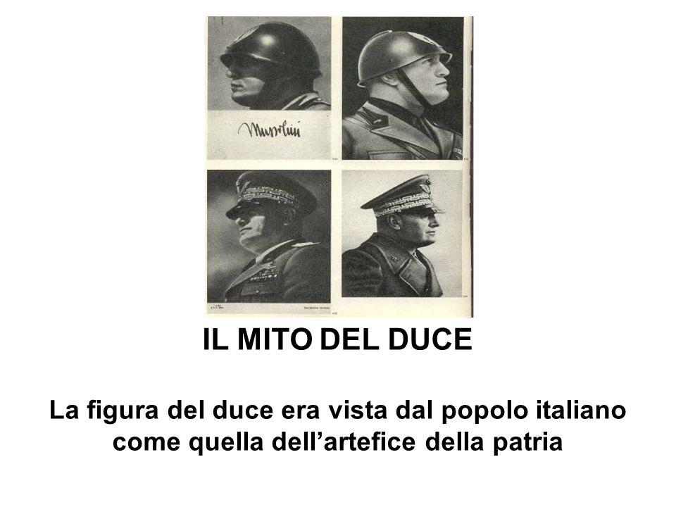 IL MITO DEL DUCE La figura del duce era vista dal popolo italiano