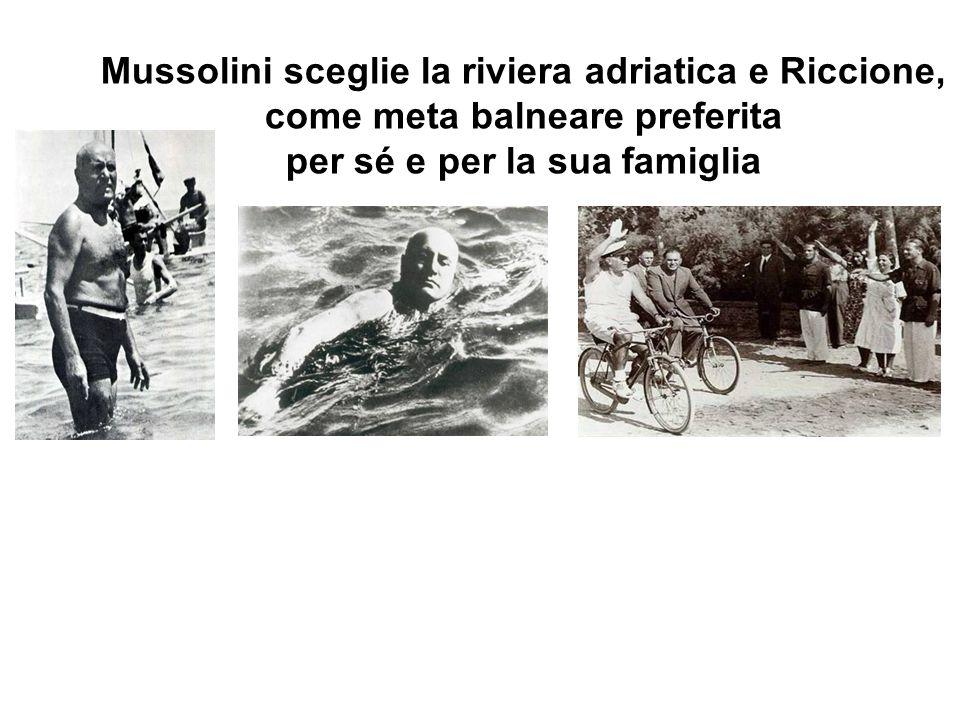 Mussolini sceglie la riviera adriatica e Riccione,