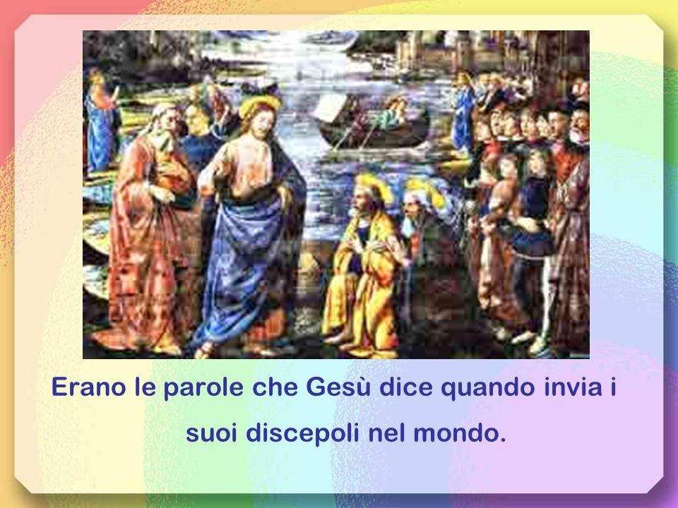 Erano le parole che Gesù dice quando invia i suoi discepoli nel mondo.
