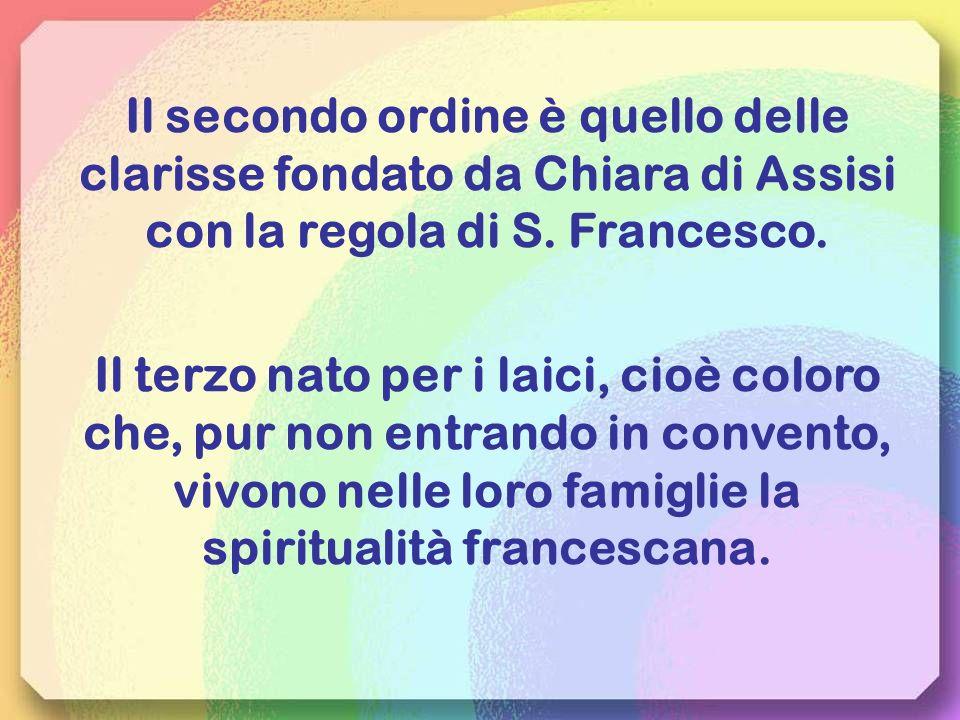 Il secondo ordine è quello delle clarisse fondato da Chiara di Assisi con la regola di S. Francesco.