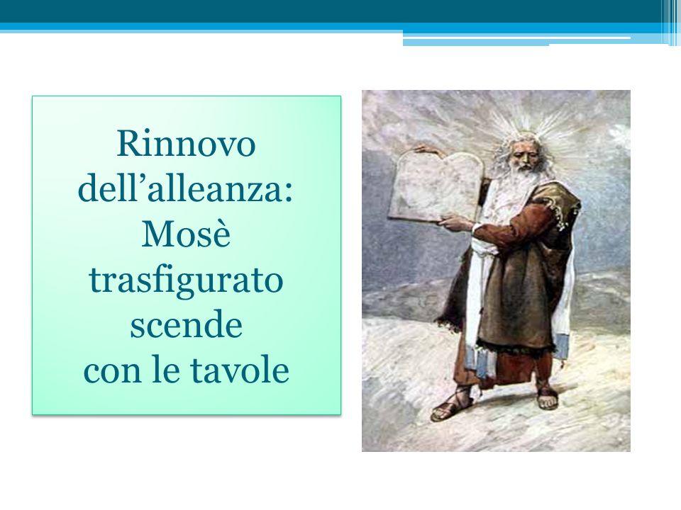 Rinnovo dell'alleanza: Mosè trasfigurato scende con le tavole