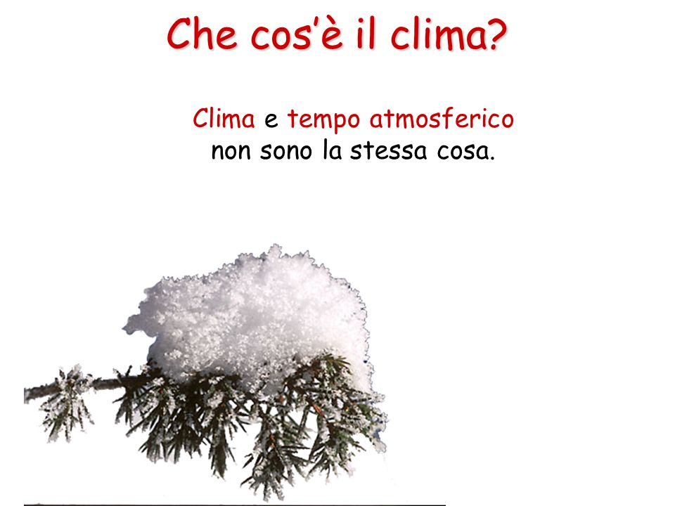 Clima e tempo atmosferico non sono la stessa cosa.