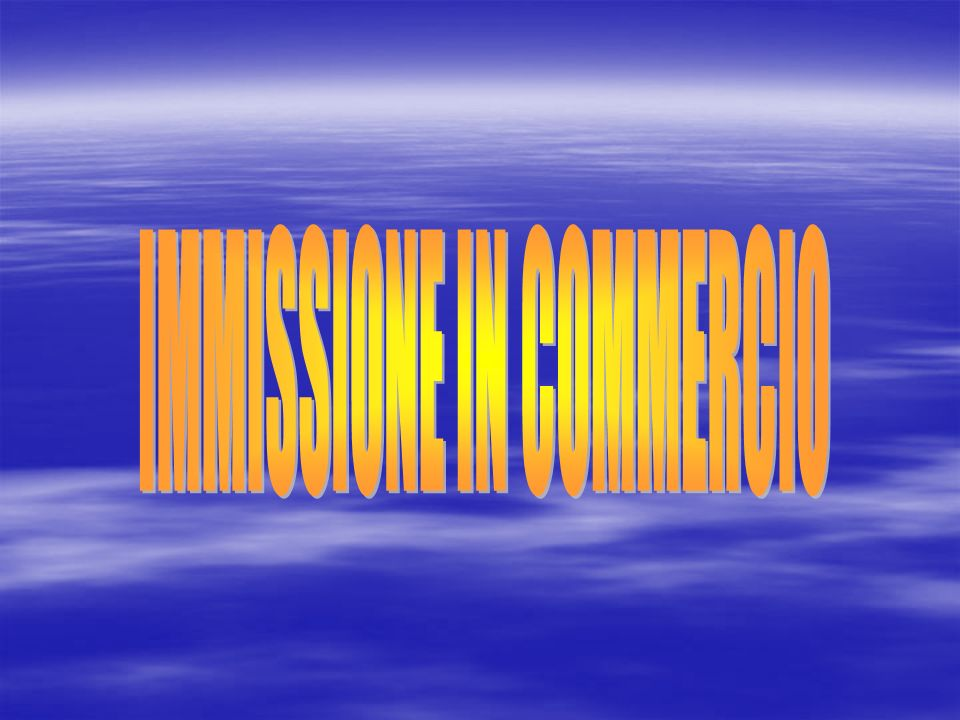 IMMISSIONE IN COMMERCIO