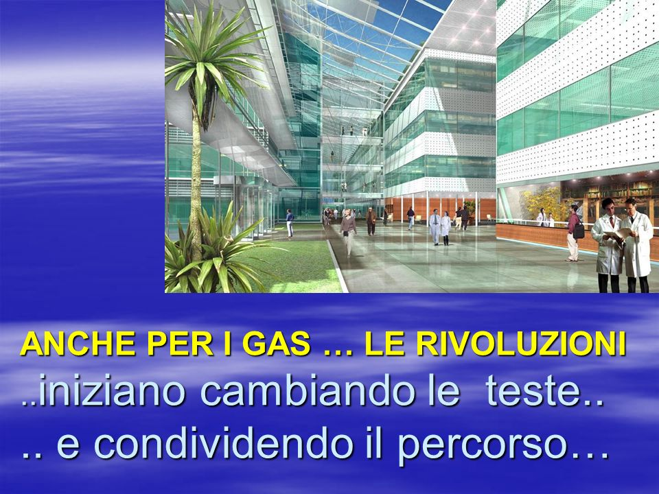 ANCHE PER I GAS … LE RIVOLUZIONI. iniziano cambiando le teste