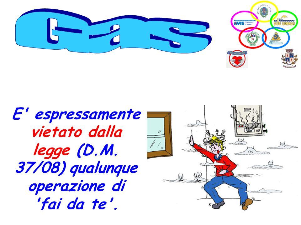 Gas E espressamente vietato dalla legge (D.M. 37/08) qualunque operazione di fai da te .