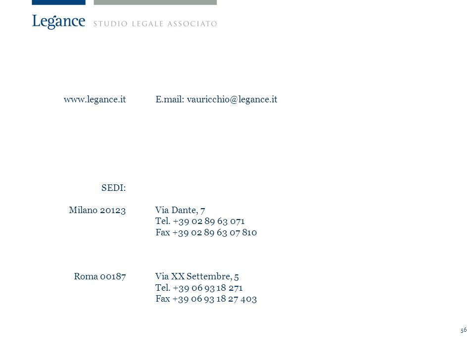 www.legance.it SEDI: Milano 20123. Roma 00187. E.mail: vauricchio@legance.it. Via Dante, 7. Tel. +39 02 89 63 071.