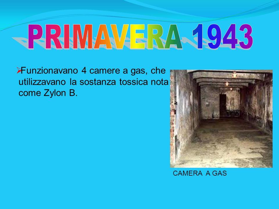 PRIMAVERA 1943 Funzionavano 4 camere a gas, che