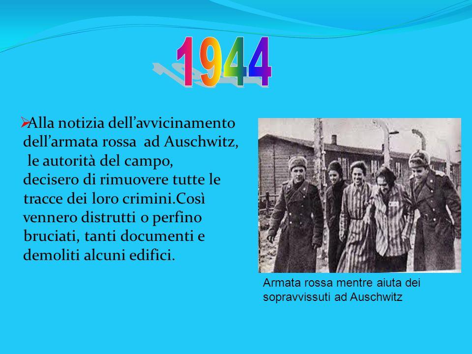 1944 Alla notizia dell'avvicinamento dell'armata rossa ad Auschwitz,