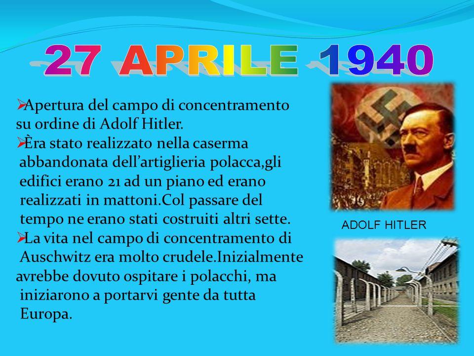 27 APRILE 1940Apertura del campo di concentramento su ordine di Adolf Hitler. Èra stato realizzato nella caserma.