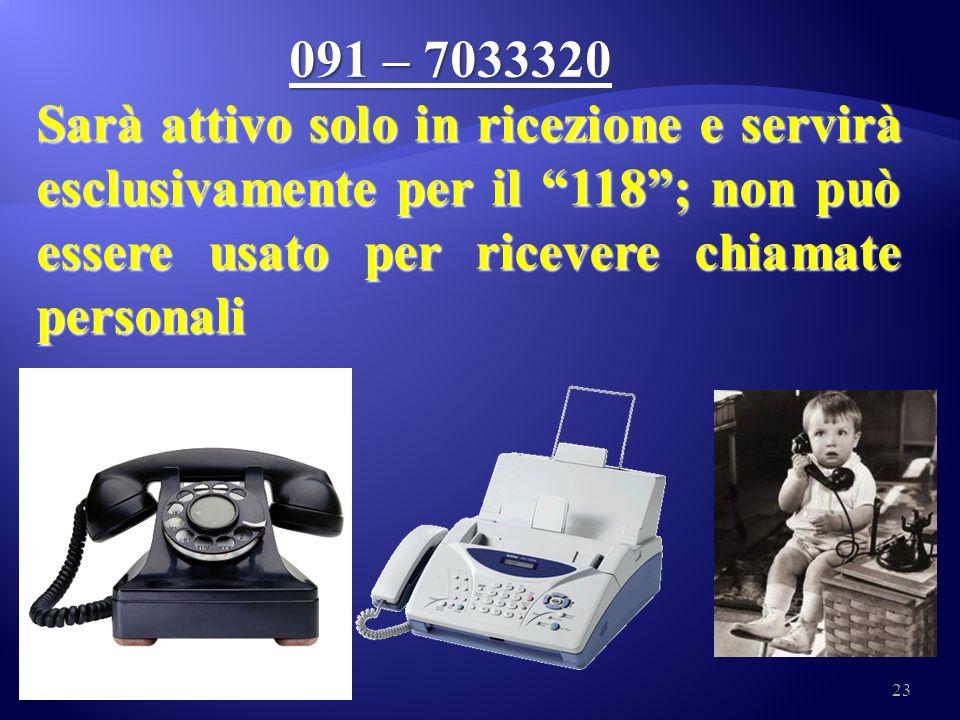 091 – 7033320 Sarà attivo solo in ricezione e servirà esclusivamente per il 118 ; non può essere usato per ricevere chiamate personali.