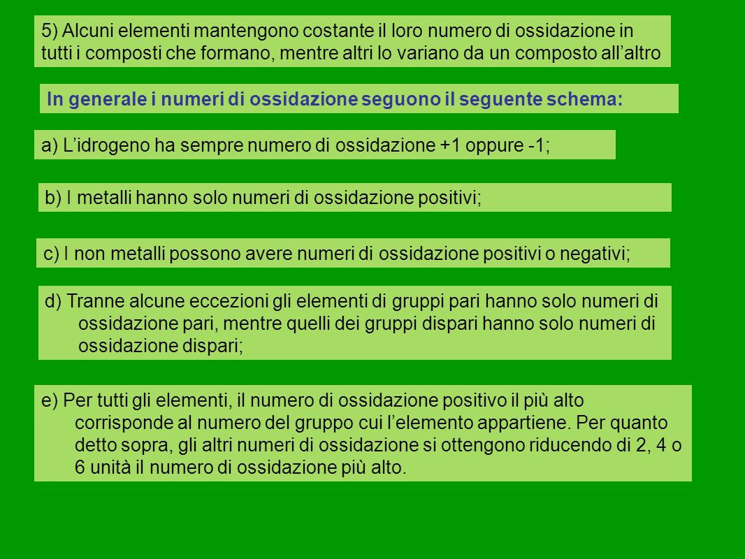 5) Alcuni elementi mantengono costante il loro numero di ossidazione in tutti i composti che formano, mentre altri lo variano da un composto all'altro