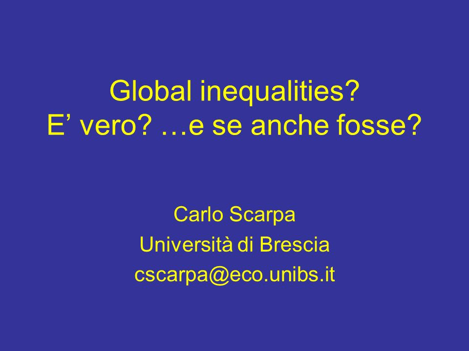 Global inequalities E' vero …e se anche fosse