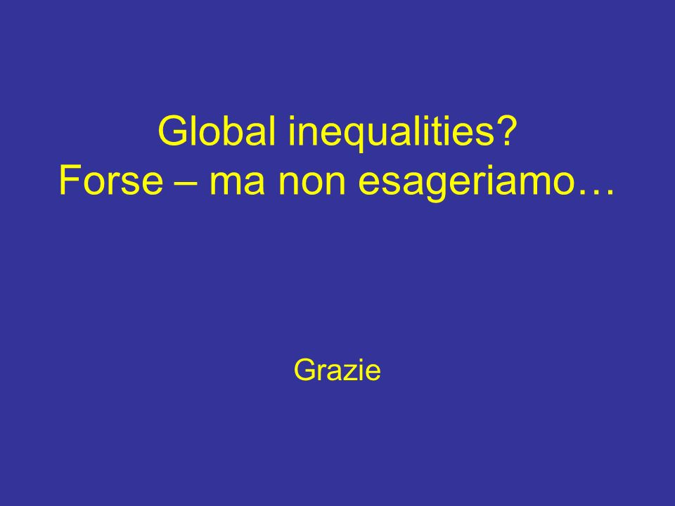 Global inequalities Forse – ma non esageriamo…