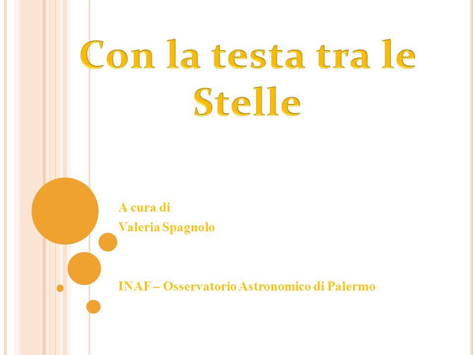 A cura di Valeria Spagnolo INAF – Osservatorio Astronomico di Palermo