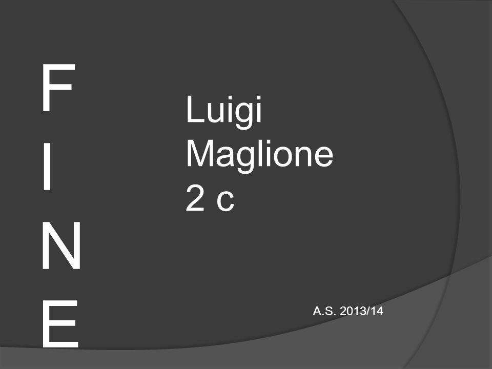 F I N E Luigi Maglione 2 c A.S. 2013/14