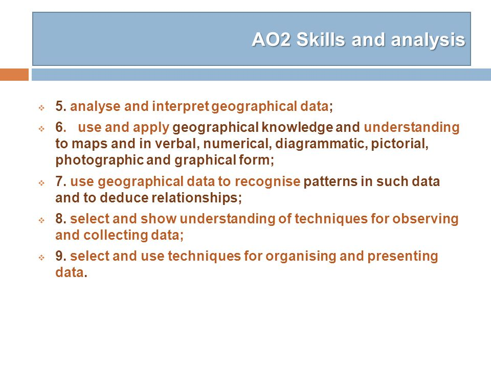 AO2 Skills and analysis 5. analyse and interpret geographical data;