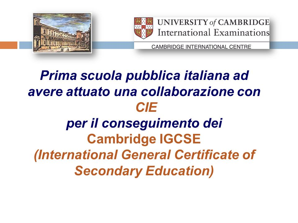Prima scuola pubblica italiana ad avere attuato una collaborazione con CIE per il conseguimento dei Cambridge IGCSE (International General Certificate of Secondary Education)