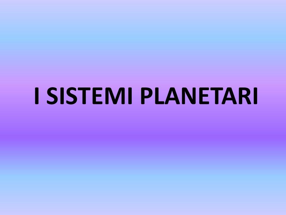 I SISTEMI PLANETARI