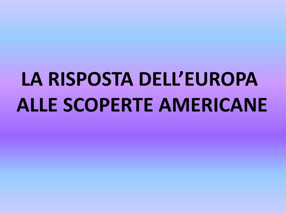LA RISPOSTA DELL'EUROPA ALLE SCOPERTE AMERICANE