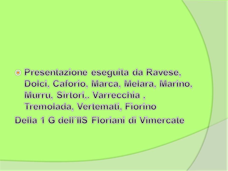 Presentazione eseguita da Ravese, Dolci, Caforio, Marca, Melara, Marino, Murru, Sirtori,. Varrecchia , Tremolada, Vertemati, Fiorino