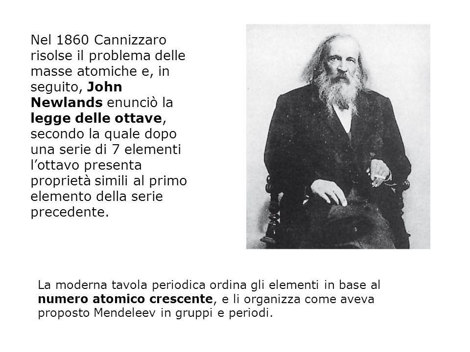 Nel 1860 Cannizzaro risolse il problema delle masse atomiche e, in seguito, John Newlands enunciò la legge delle ottave, secondo la quale dopo una serie di 7 elementi l'ottavo presenta proprietà simili al primo elemento della serie precedente.