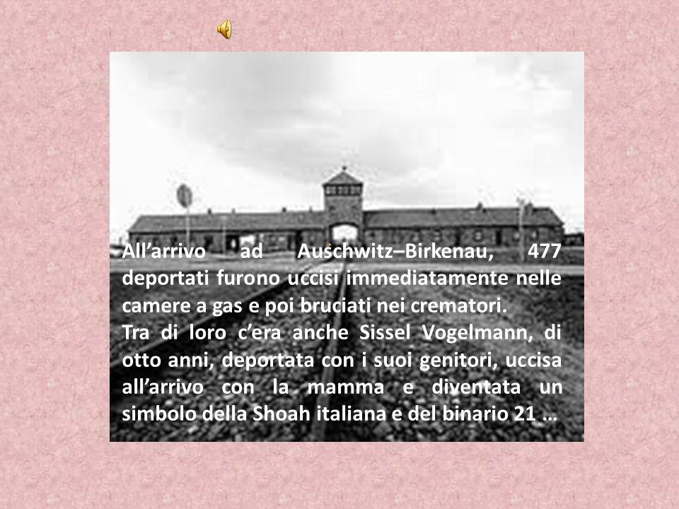 All'arrivo ad Auschwitz–Birkenau, 477 deportati furono uccisi immediatamente nelle camere a gas e poi bruciati nei crematori.