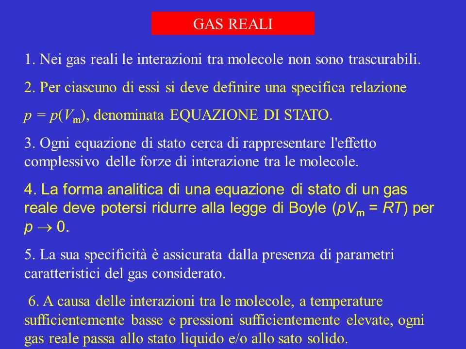 GAS REALI 1. Nei gas reali le interazioni tra molecole non sono trascurabili. 2. Per ciascuno di essi si deve definire una specifica relazione.