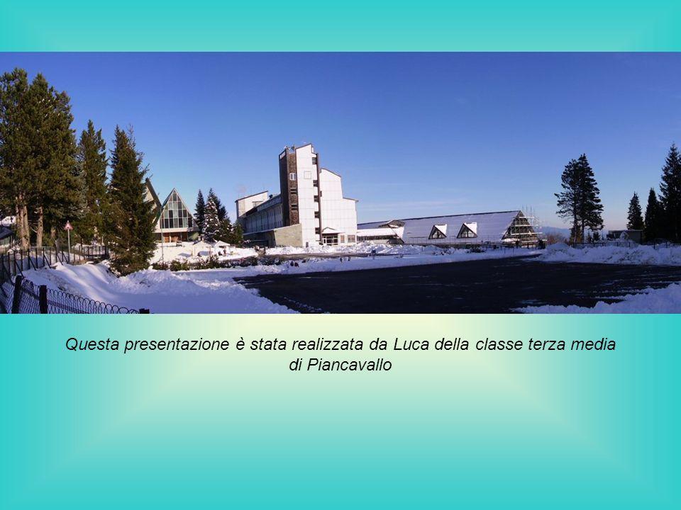 Questa presentazione è stata realizzata da Luca della classe terza media di Piancavallo