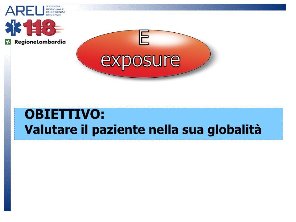 E exposure OBIETTIVO: Valutare il paziente nella sua globalità 17