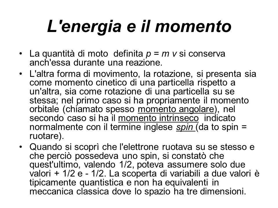 L energia e il momento La quantità di moto definita p = m v si conserva anch essa durante una reazione.