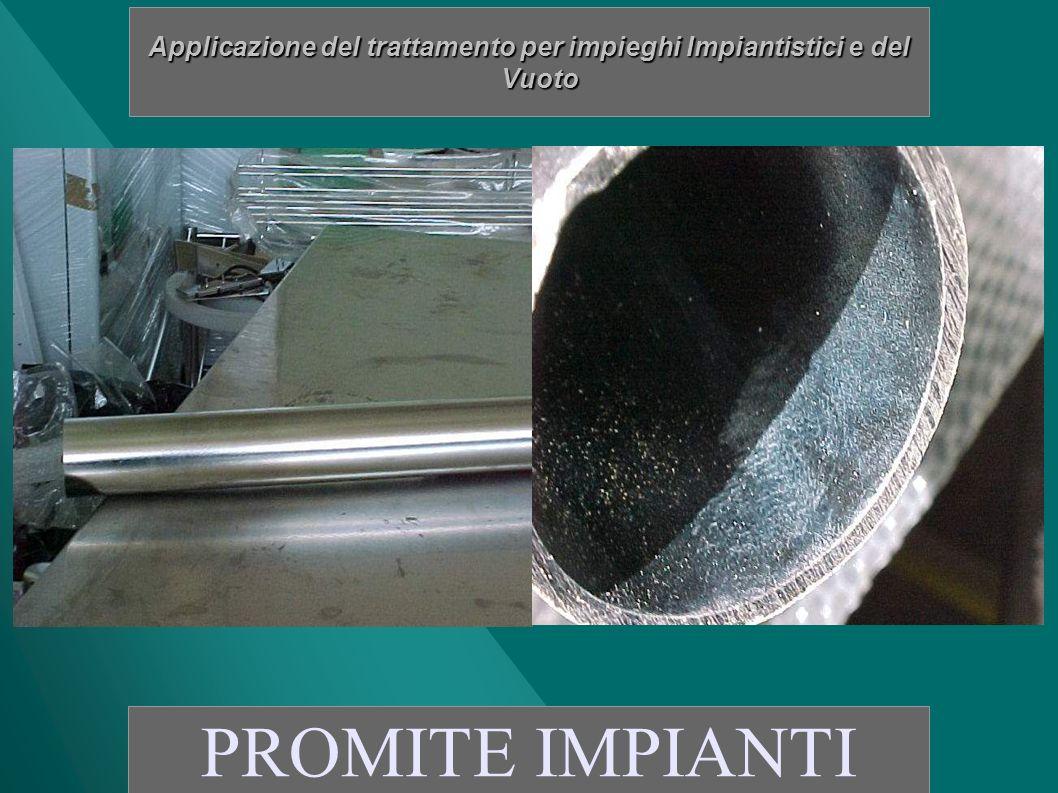 Applicazione del trattamento per impieghi Impiantistici e del Vuoto