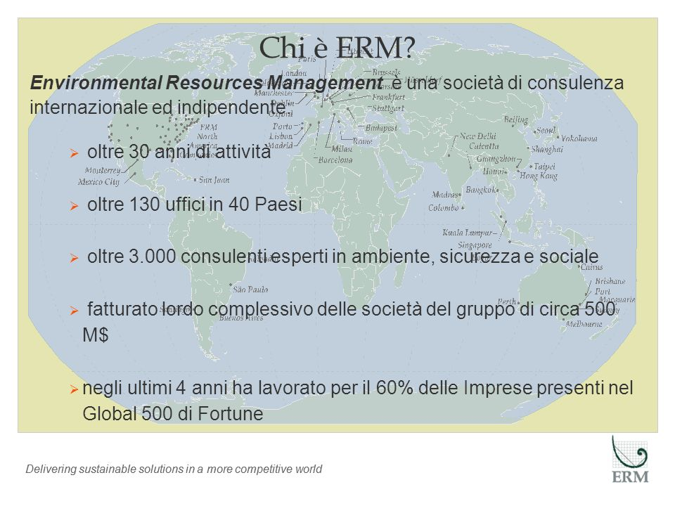 Chi è ERM Environmental Resources Management è una società di consulenza internazionale ed indipendente: