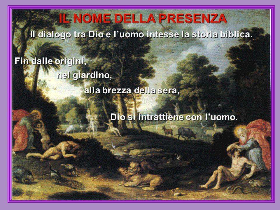 Il dialogo tra Dio e l'uomo intesse la storia biblica.