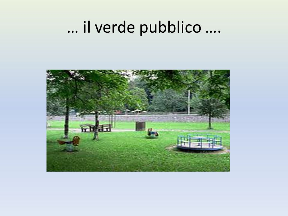 … il verde pubblico ….