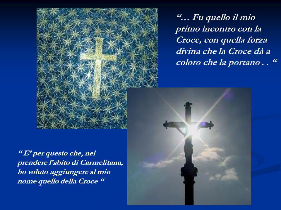 … Fu quello il mio primo incontro con la Croce, con quella forza divina che la Croce dà a coloro che la portano . .