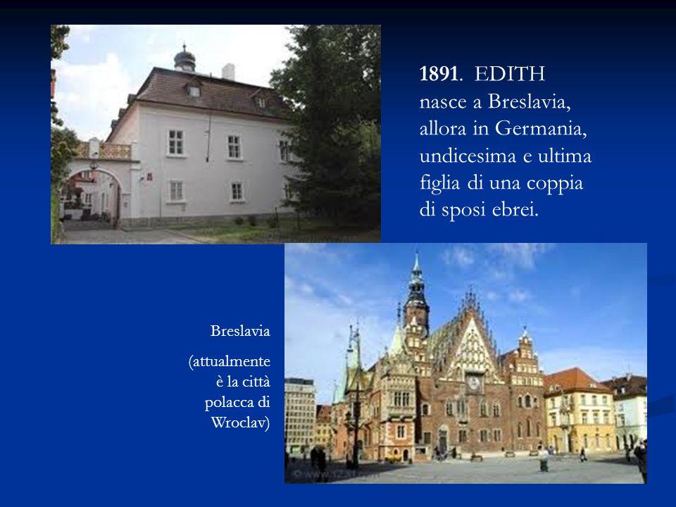 1891. EDITH nasce a Breslavia, allora in Germania, undicesima e ultima figlia di una coppia di sposi ebrei.