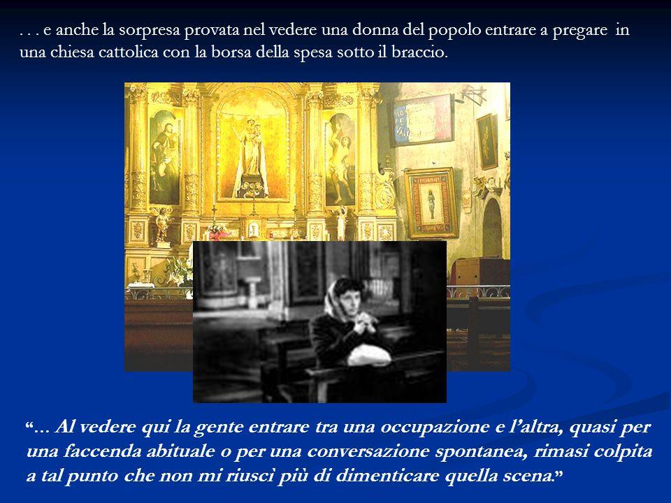 . . . e anche la sorpresa provata nel vedere una donna del popolo entrare a pregare in una chiesa cattolica con la borsa della spesa sotto il braccio.