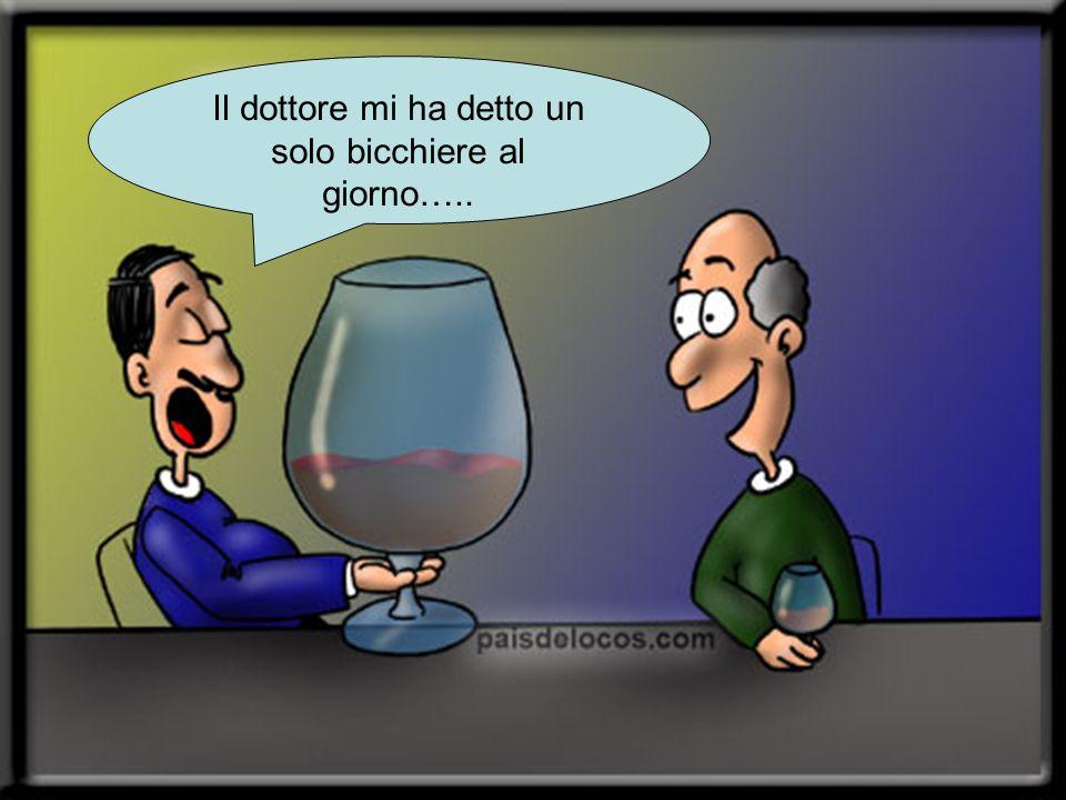 Il dottore mi ha detto un solo bicchiere al giorno…..