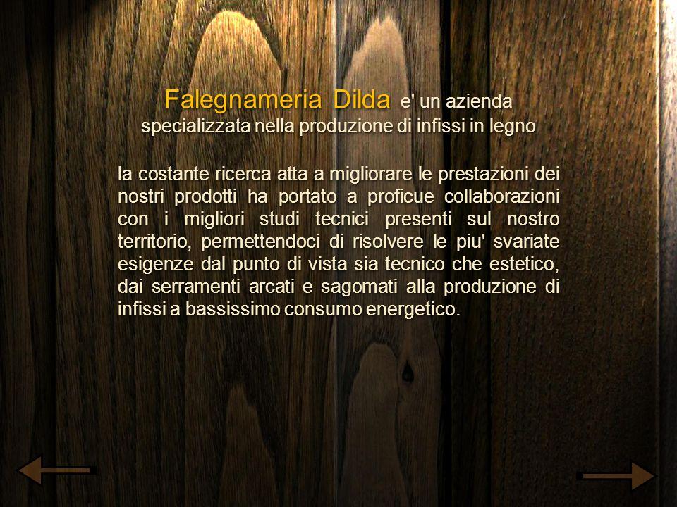 Falegnameria Dilda e un azienda specializzata nella produzione di infissi in legno