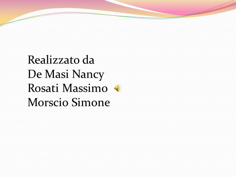 Realizzato da De Masi Nancy Rosati Massimo Morscio Simone