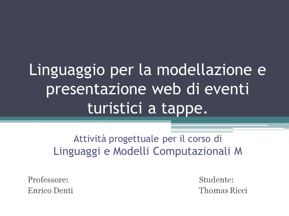 Professore: Studente: Enrico Denti Thomas Ricci