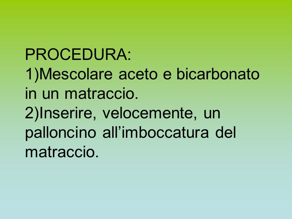 PROCEDURA: 1)Mescolare aceto e bicarbonato in un matraccio