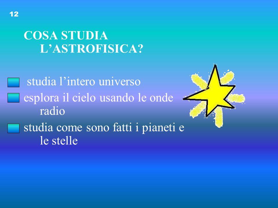 COSA STUDIA L'ASTROFISICA