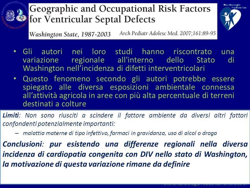 Gli autori nei loro studi hanno riscontrato una variazione regionale all interno dello Stato di Washington nell'incidenza di difetti interventricolari
