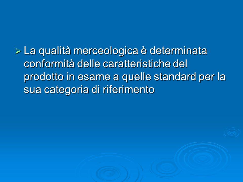 La qualità merceologica è determinata conformità delle caratteristiche del prodotto in esame a quelle standard per la sua categoria di riferimento