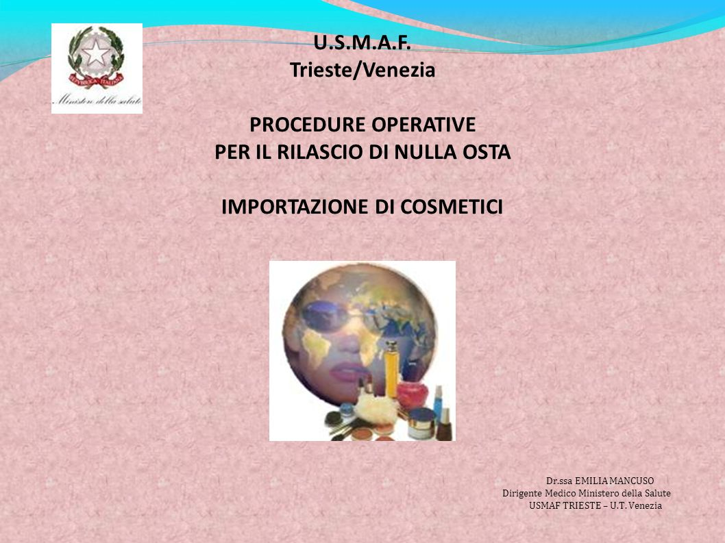 U.S.M.A.F. Trieste/Venezia PROCEDURE OPERATIVE PER IL RILASCIO DI NULLA OSTA IMPORTAZIONE DI COSMETICI