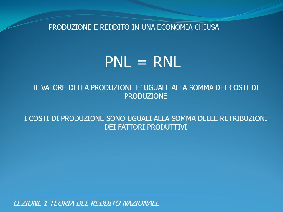 PNL = RNL PRODUZIONE E REDDITO IN UNA ECONOMIA CHIUSA
