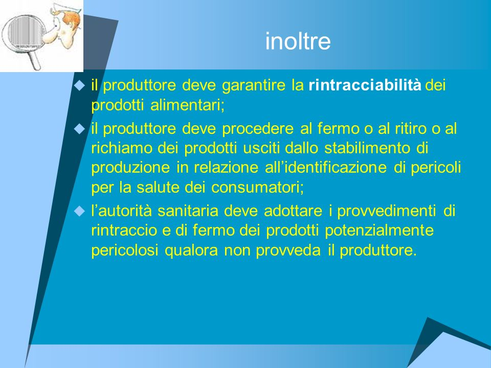 inoltre il produttore deve garantire la rintracciabilità dei prodotti alimentari;