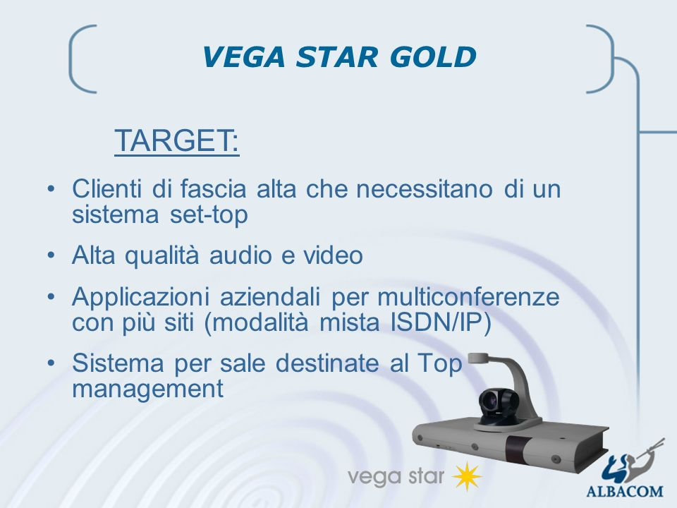 VEGA STAR GOLD TARGET: Clienti di fascia alta che necessitano di un sistema set-top. Alta qualità audio e video.